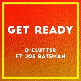 D-Clutter - Get Ready (feat. Joe Bateman) (Radio Date: 13-01-2017)