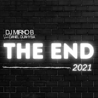 D. J.  Mirko B. - The End 2021 (feat.  Daniel Guahyba) (Radio Date: 04-06-2021)
