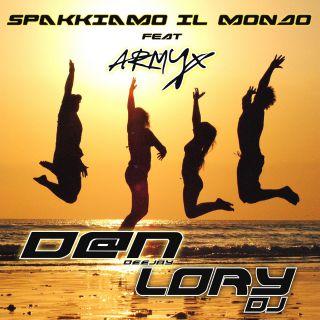 D@n DeeJay & Lory Dj - Spakkiamo Il Mondo (feat. Armyx) (Radio Date: 08-06-2021)