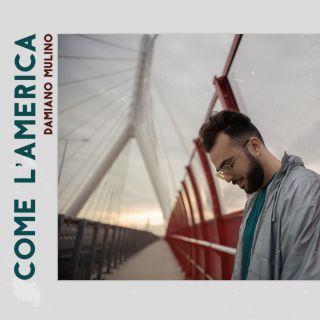 Damiano Mulino - Come L'america (Radio Date: 10-01-2020)
