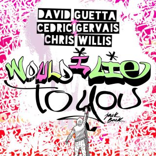 David Guetta, Cedric Gervais & Chris Willis - Would I Lie To You (Radio Date: 30-09-2016)