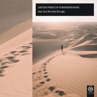 Davide Perico & Yoshimitsu4432 - Sad, But Not Sad Enough (Radio Date: 10-09-2021)