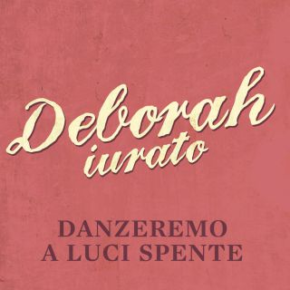Deborah Iurato - Danzeremo a luci spente (Radio Date: 02-05-2014)