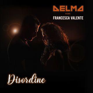 Delma - Disordine (feat. Francesca Valente) (Radio Date: 06-05-2021)