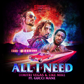 Dimitri Vegas & Like Mike - All I Need (feat. Gucci Mane) (Radio Date: 18-05-2018)