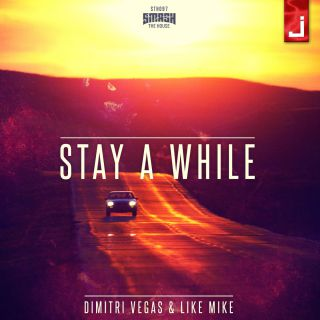 Dimitri Vegas & Like Mike - Stay a While (Radio Date: 01-07-2016)