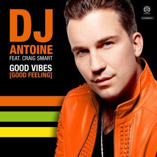 Dj Antoine - Good Vibes (Good Feeling) (feat. Craig Smart) (Radio Date: 05-07-2019)