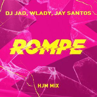 Dj Jad, Wlady & Jay Santos - Rompe (Hjm Mix) (Radio Date: 14-02-2020)