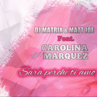 Dj Matrix & Matt Joe - Sarà perché ti amo (feat. Carolina Marquez) (Radio Date: 28-01-2018)