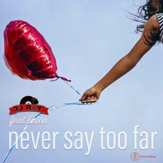 Dj R@y - Never Say Too Far (feat. Erica) (Radio Date: 07-05-2021)