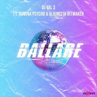 Dj Val S - Ballare (feat. Romina Psycho & Alkimista Hitmaker) (Radio Date: 21-05-2021)