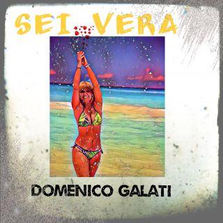 Domenico Galati - Sei Vera (Radio Date: 04-06-2021)