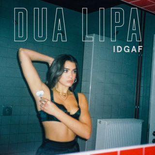 Dua Lipa - IDGAF (Radio Date: 19-01-2018)