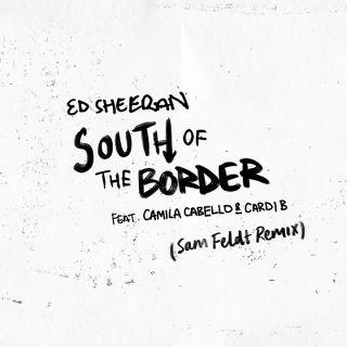 south of border Ed Sheeran feat. Camila Cabello & Cardi B