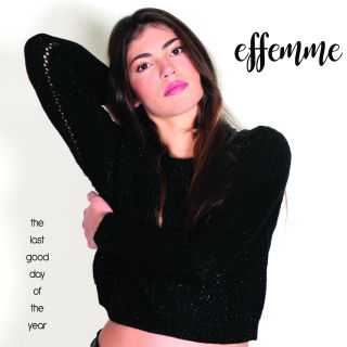 Effemme - The Last Good Day of the Year (Radio Date: 28-12-2018)
