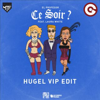 El Profesor - Ce Soir ? (feat. Laura White) (HUGEL Vip Edit) (Radio Date: 08-11-2018)
