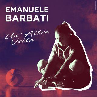 Emanuele Barbati - Un'altra Volta (Radio Date: 15-03-2019)