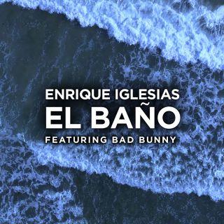 Enrique Iglesias - EL BAÑO (feat. Bad Bunny) (Radio Date: 19-01-2018)