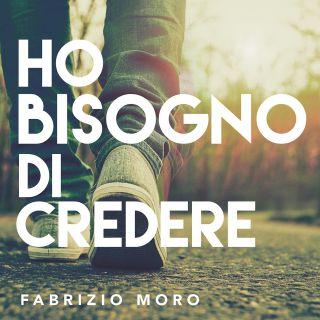 Fabrizio Moro - Ho bisogno di credere (Radio Date: 15-03-2019)