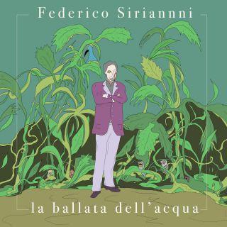 Federico Sirianni - La Ballata Dell'acqua (Radio Date: 11-06-2021)