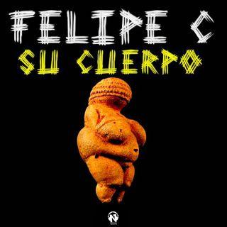 Felipe C - Su Cuerpo