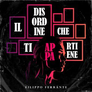 Filippo Ferrante - Il Disordine Che Ti Appartiene (Radio Date: 16-02-2021)
