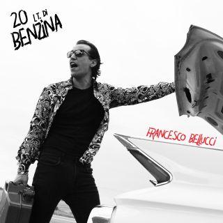 Francesco Bellucci - 20lt. Di Benzina (Radio Date: 20-09-2019)