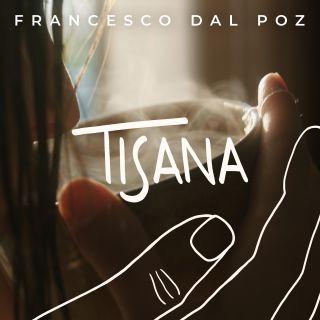 Francesco Dal Poz - Tisana (Radio Date: 20-11-2020)