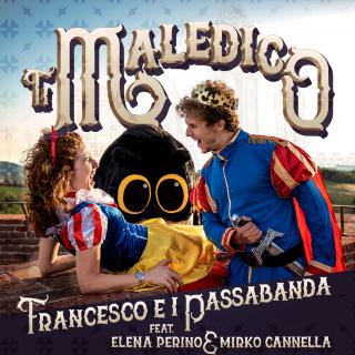 Francesco E I Passabanda - Ti Maledico (feat. Elena Perino & Mirko Cannella) (Radio Date: 25-07-2021)