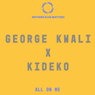 George Kwali X Kideko - All On Me (Radio Date: 16-03-2018)