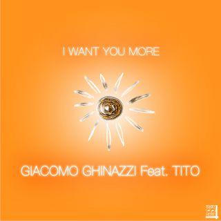 Giacomo Ghinazzi - I Want You More (feat. Tito) (Radio Date: 10-01-2020)
