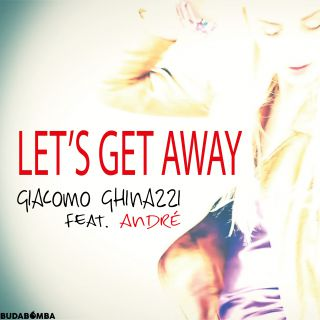 Giacomo Ghinazzi - Let's Get Away (feat. André) (Radio Date: 08-01-2021)