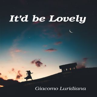 Giacomo Luridiana - It'd Be Lovely (Radio Date: 04-06-2021)