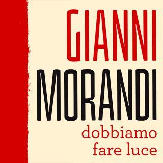 Gianni Morandi - Dobbiamo fare luce (Radio Date: 06-10-2017)