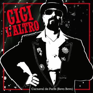 Gigi L'altro - Carnaval de Paris (feat. Marco Skarica & Marco Marzi) (Bevo bevo) (Radio Date: 08-06-2018)