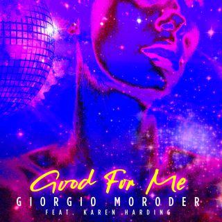 good for me Giorgio Moroder feat. Karen Harding
