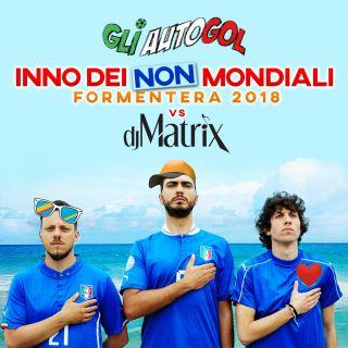 Gli Autogol & Dj Matrix - L'inno dei non mondiali (Formentera 2018) (Radio Date: 15-06-2018)