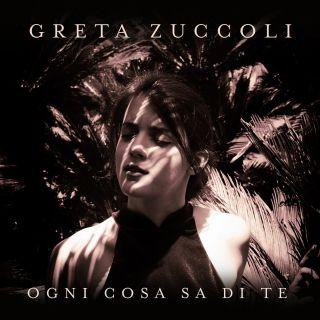 Ogni cosa sa di te, di Greta Zuccoli