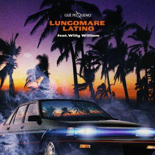 Gue' Pequeno - Lungomare Latino (feat. Willy William) (Radio Date: 01-06-2018)