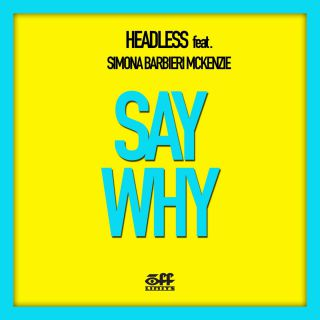 Headless - Say Why (feat. Simona Barbieri Mckenzie) (Radio Date: 28-04-2015)
