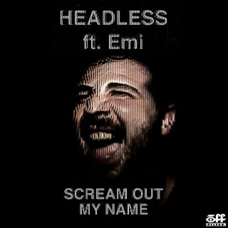 Headless - Scream Out My Name (feat. Emi) (Radio Date: 07-07-2015)