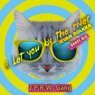 I LET YOU BY THE RIVER (Ievan Polkka), di J.P.R.W. Gang