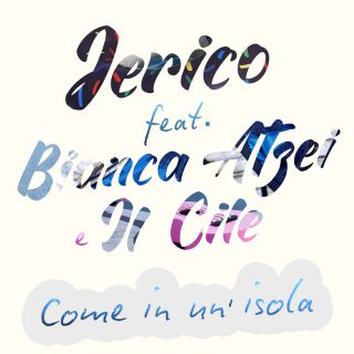 Jerico - Come in un'isola (feat. Bianca Atzei e Il Cile) (Radio Date: 31-08-2018)
