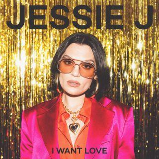 Jessie J - I Want Love (Radio Date: 11-06-2021)