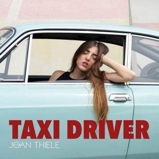 Joan Thiele - Taxi Driver (Radio Date: 06-05-2016)