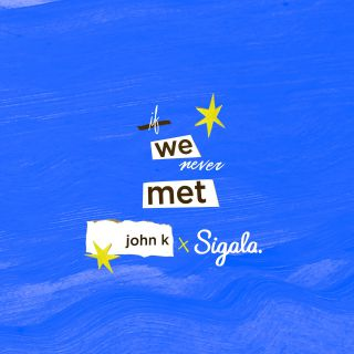 John K & Sigala - if we never met (remix) (Radio Date: 20-03-2020)