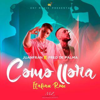 Juanfran feat. Fred De Palma - Como Llora (Italian Remix) (Radio Date: 11-09-2020)