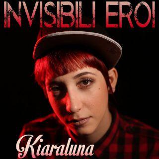 Kiaraluna - Invisibili eroi (Radio Date: 19-01-2018)