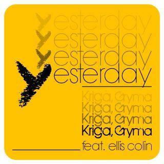 Kriga & Gryma - Yesterday (feat. Ellis Colin) (Radio Date: 11-06-2021)