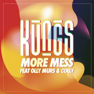 Kungs - More Mess (feat. Olly Murs & Coely) (Radio Date: 01-09-2017)